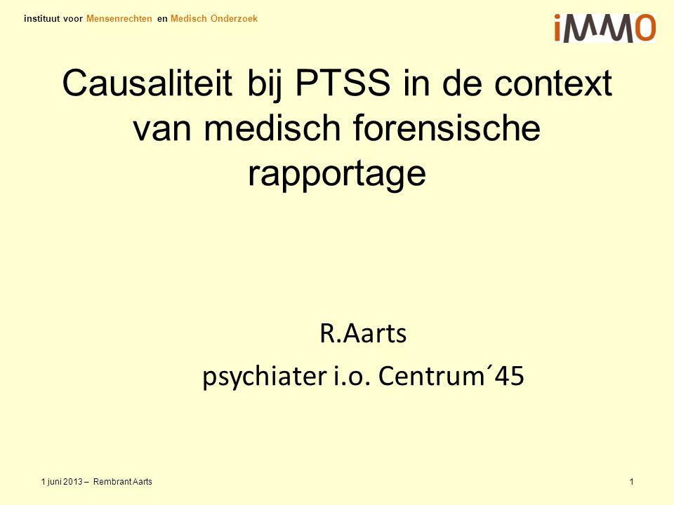 Causaliteit bij PTSS in de context van medisch forensische rapportage R.Aarts psychiater i.o. Centrum´45 instituut voor Mensenrechten en Medisch Onder
