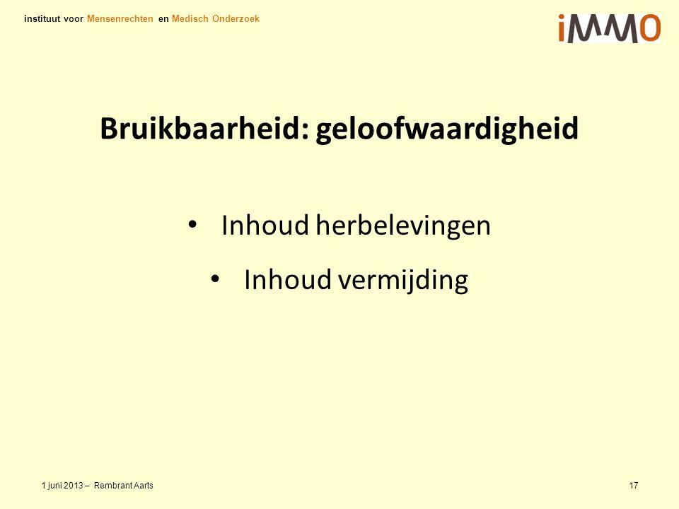 Bruikbaarheid: geloofwaardigheid Inhoud herbelevingen Inhoud vermijding instituut voor Mensenrechten en Medisch Onderzoek 1 juni 2013 – Rembrant Aarts