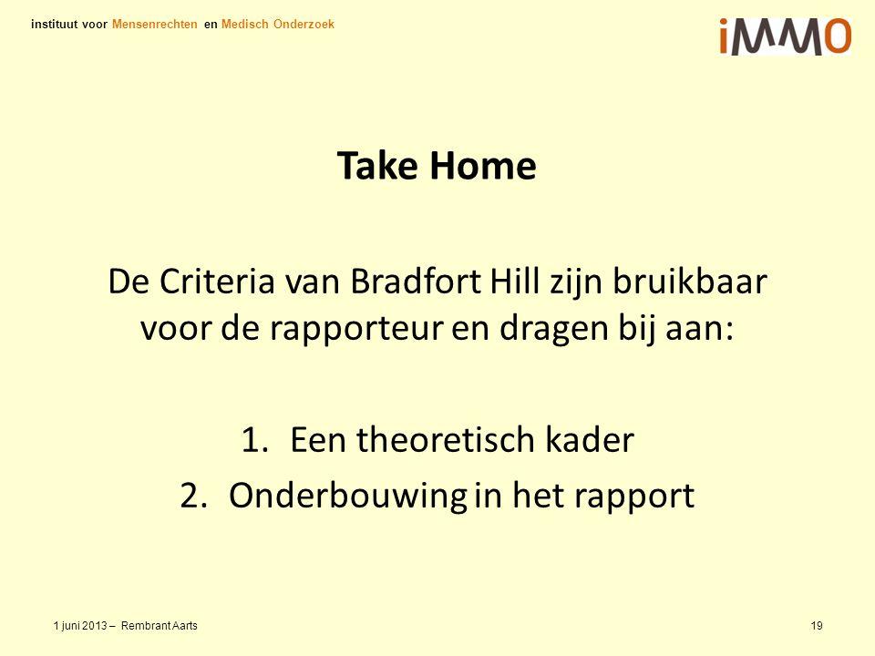 Take Home De Criteria van Bradfort Hill zijn bruikbaar voor de rapporteur en dragen bij aan: 1.Een theoretisch kader 2.Onderbouwing in het rapport ins