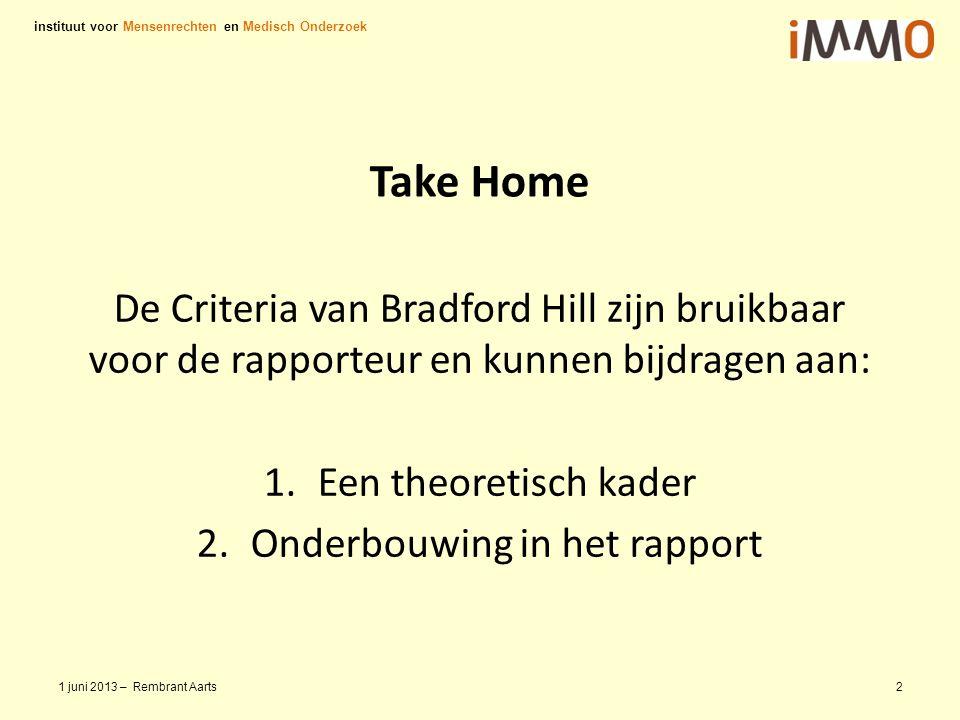 Take Home De Criteria van Bradford Hill zijn bruikbaar voor de rapporteur en kunnen bijdragen aan: 1.Een theoretisch kader 2.Onderbouwing in het rappo