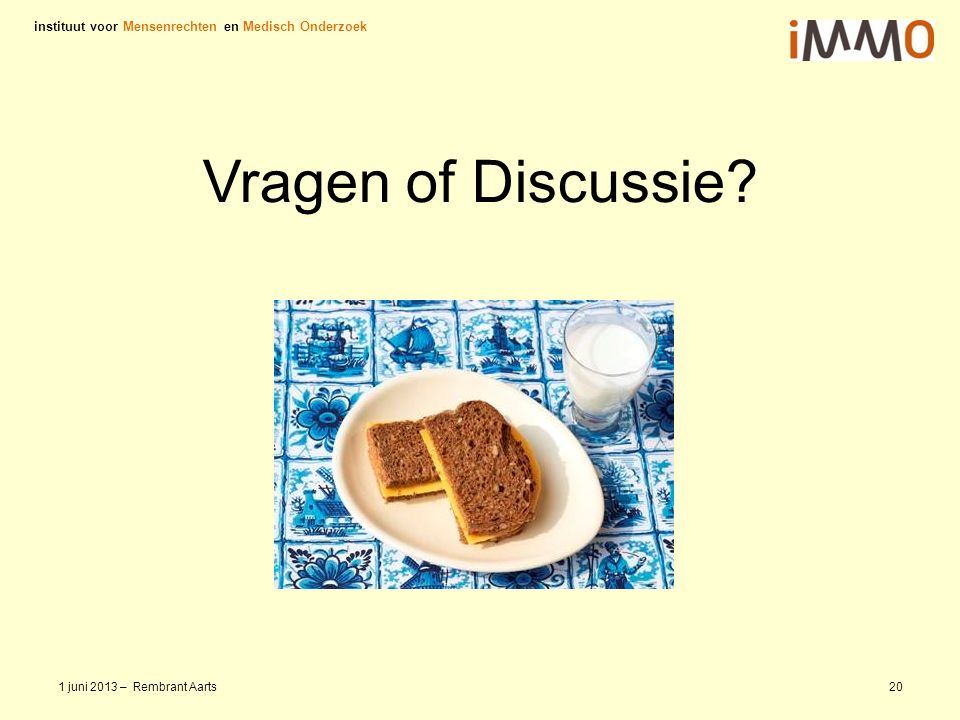 Vragen of Discussie? instituut voor Mensenrechten en Medisch Onderzoek 1 juni 2013 – Rembrant Aarts20