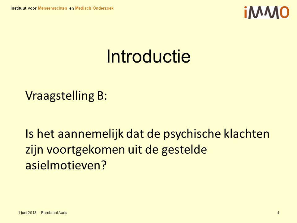 Introductie Vraagstelling B: Is het aannemelijk dat de psychische klachten zijn voortgekomen uit de gestelde asielmotieven? instituut voor Mensenrecht