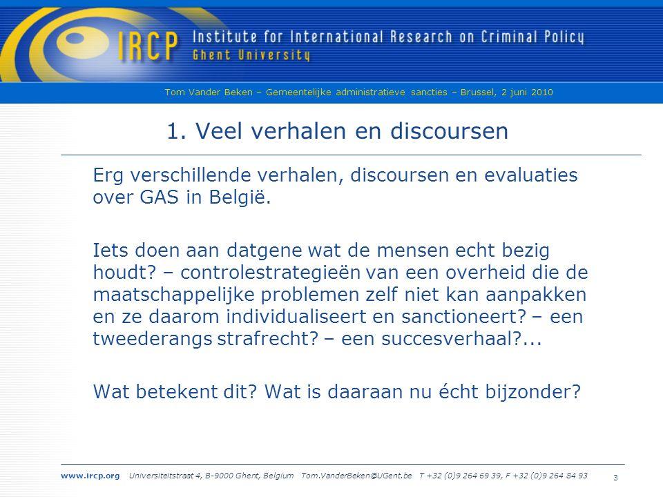 www.ircp.org Universiteitstraat 4, B-9000 Ghent, Belgium Tom.VanderBeken@UGent.be T +32 (0)9 264 69 39, F +32 (0)9 264 84 93 Tom Vander Beken – Gemeentelijke administratieve sancties – Brussel, 2 juni 2010 2 Overzicht 1.