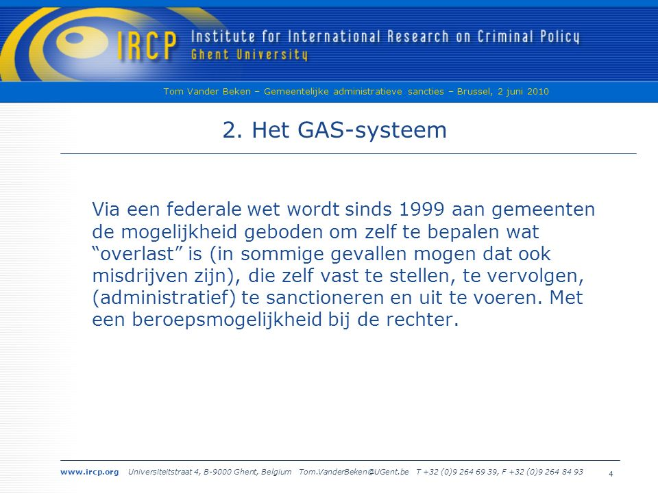 www.ircp.org Universiteitstraat 4, B-9000 Ghent, Belgium Tom.VanderBeken@UGent.be T +32 (0)9 264 69 39, F +32 (0)9 264 84 93 Tom Vander Beken – Gemeentelijke administratieve sancties – Brussel, 2 juni 2010 3 1.