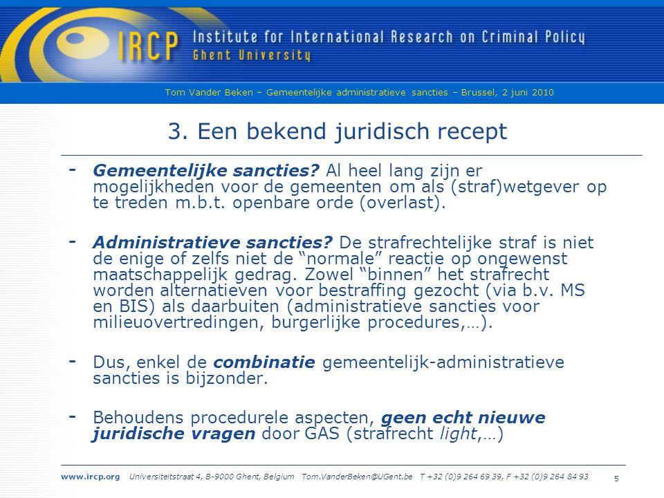 www.ircp.org Universiteitstraat 4, B-9000 Ghent, Belgium Tom.VanderBeken@UGent.be T +32 (0)9 264 69 39, F +32 (0)9 264 84 93 Tom Vander Beken – Gemeentelijke administratieve sancties – Brussel, 2 juni 2010 4 2.