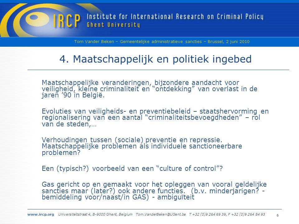 www.ircp.org Universiteitstraat 4, B-9000 Ghent, Belgium Tom.VanderBeken@UGent.be T +32 (0)9 264 69 39, F +32 (0)9 264 84 93 Tom Vander Beken – Gemeentelijke administratieve sancties – Brussel, 2 juni 2010 5 3.