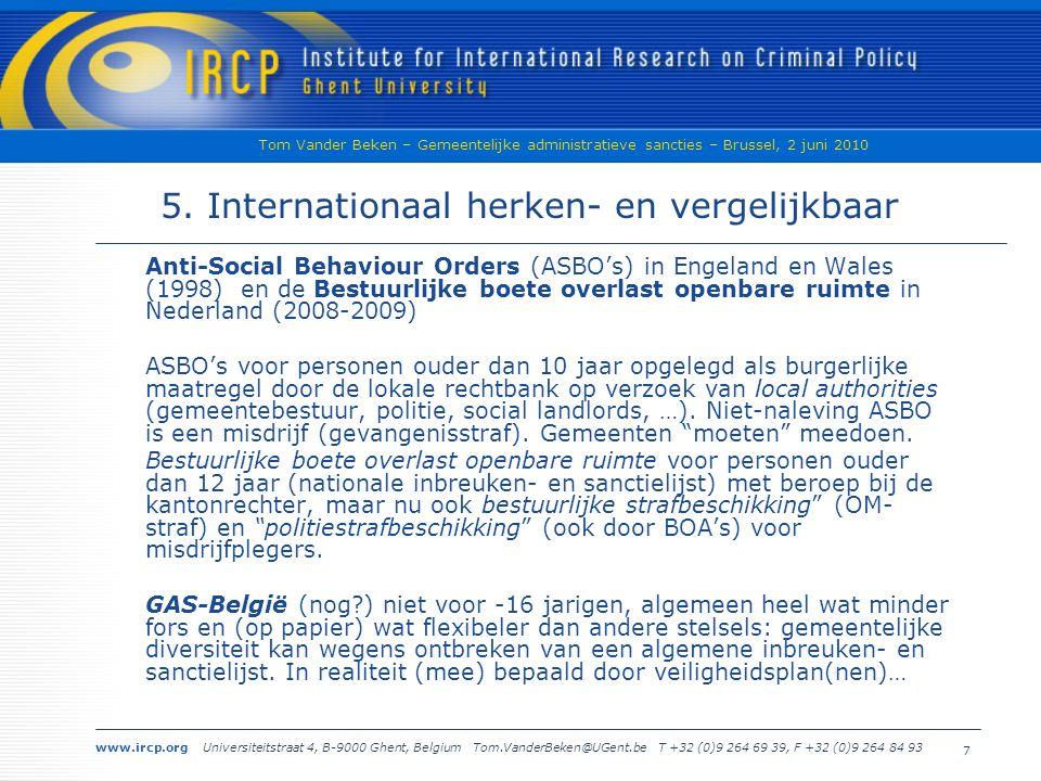 www.ircp.org Universiteitstraat 4, B-9000 Ghent, Belgium Tom.VanderBeken@UGent.be T +32 (0)9 264 69 39, F +32 (0)9 264 84 93 Tom Vander Beken – Gemeentelijke administratieve sancties – Brussel, 2 juni 2010 6 4.