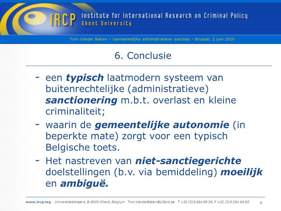 www.ircp.org Universiteitstraat 4, B-9000 Ghent, Belgium Tom.VanderBeken@UGent.be T +32 (0)9 264 69 39, F +32 (0)9 264 84 93 Tom Vander Beken – Gemeentelijke administratieve sancties – Brussel, 2 juni 2010 7 5.