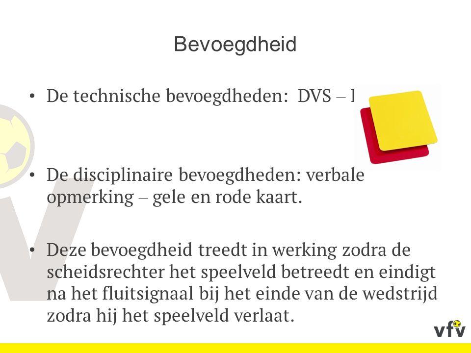 Bevoegdheid De technische bevoegdheden: DVS – IVS.