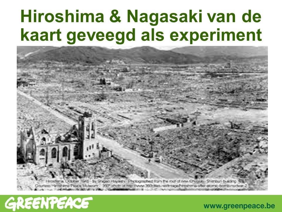 Hiroshima & Nagasaki van de kaart geveegd als experiment