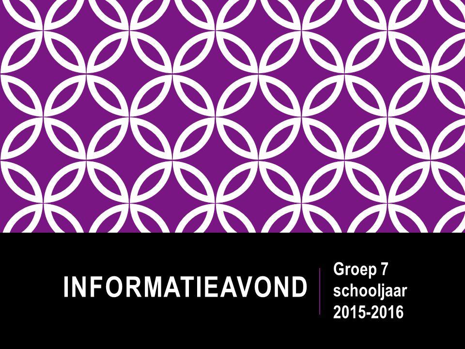 INFORMATIEAVOND Groep 7 schooljaar 2015-2016