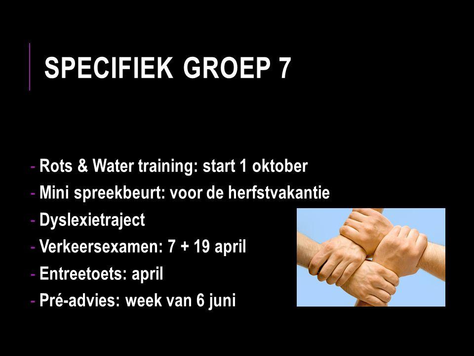 SPECIFIEK GROEP 7 - Rots & Water training: start 1 oktober - Mini spreekbeurt: voor de herfstvakantie - Dyslexietraject - Verkeersexamen: 7 + 19 april - Entreetoets: april - Pré-advies: week van 6 juni