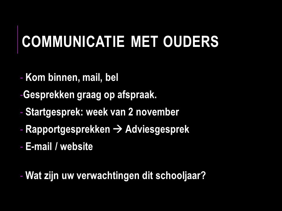 COMMUNICATIE MET OUDERS - Kom binnen, mail, bel - Gesprekken graag op afspraak.