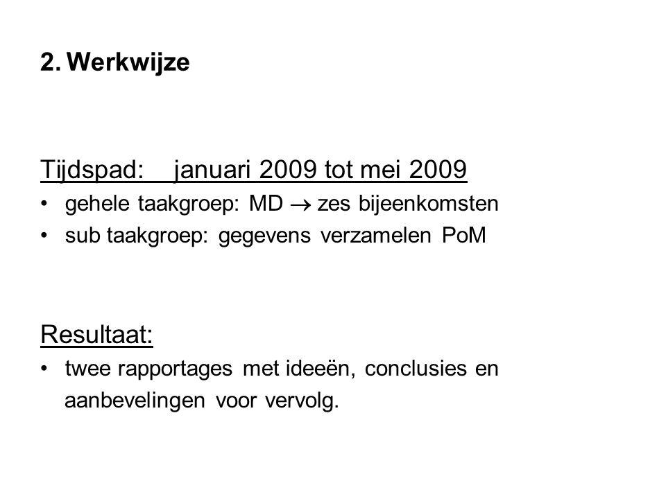 2. Werkwijze Tijdspad: januari 2009 tot mei 2009 gehele taakgroep: MD  zes bijeenkomsten sub taakgroep: gegevens verzamelen PoM Resultaat: twee rappo