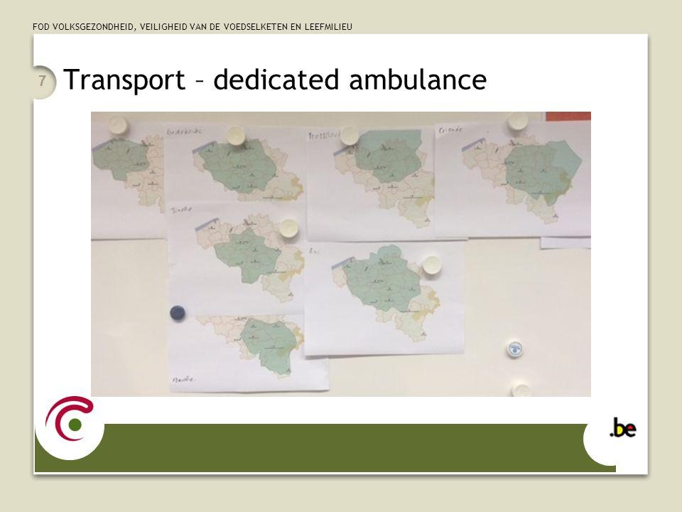 FOD VOLKSGEZONDHEID, VEILIGHEID VAN DE VOEDSELKETEN EN LEEFMILIEU Transport – dedicated ambulance 7