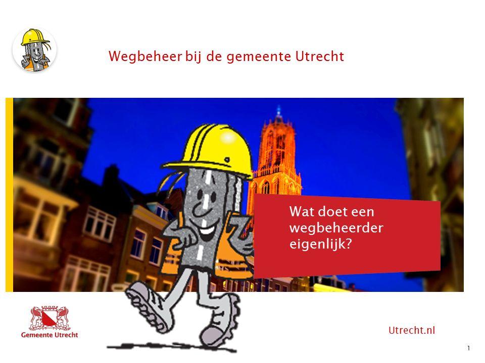 Utrecht.nl Hier komt tekst Hier komt ook tekst Wat doet een wegbeheerder eigenlijk.