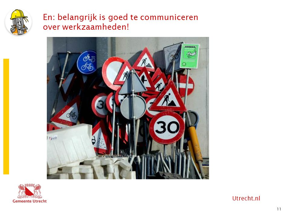 Utrecht.nl 11 En: belangrijk is goed te communiceren over werkzaamheden!
