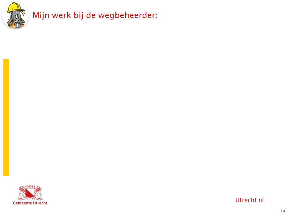 Utrecht.nl Mijn werk bij de wegbeheerder: 14