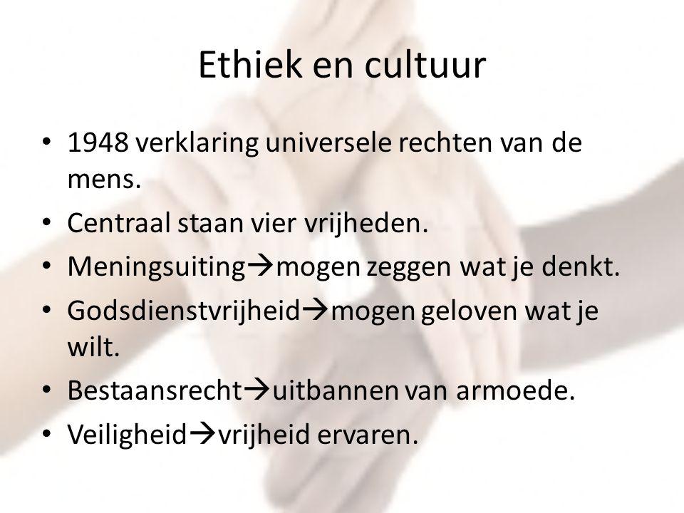 Ethiek en cultuur 1948 verklaring universele rechten van de mens. Centraal staan vier vrijheden. Meningsuiting  mogen zeggen wat je denkt. Godsdienst