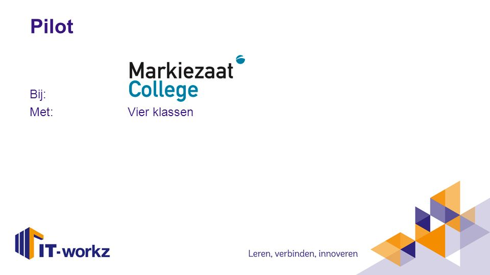 Pilot Bij: Markiezaat College Met: Vier klassen