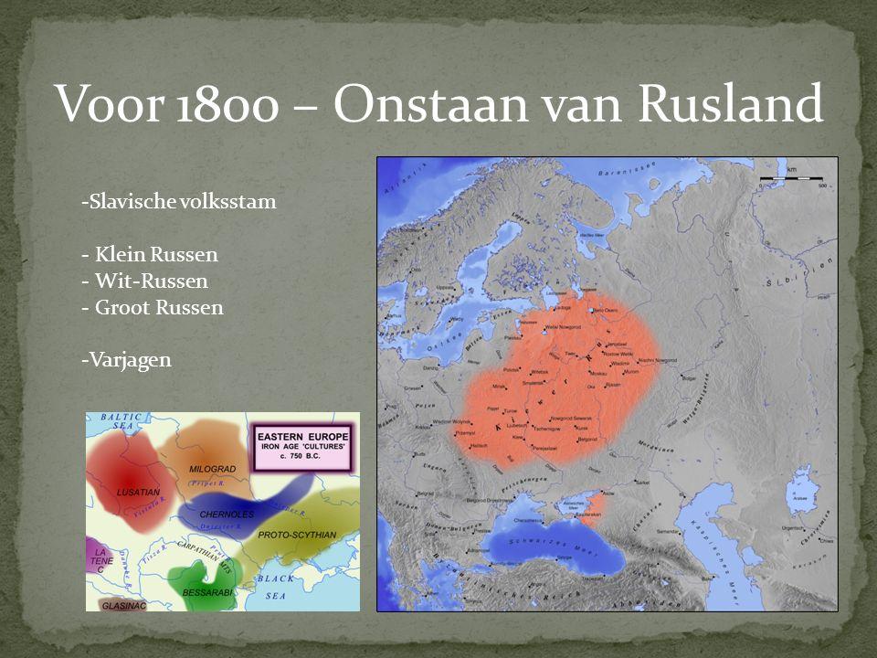 Voor 1800 – Onstaan van Rusland -Slavische volksstam - Klein Russen - Wit-Russen - Groot Russen -Varjagen