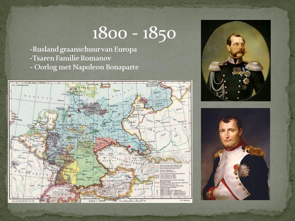 1800 - 1850 -Rusland graanschuur van Europa -Tsaren Familie Romanov - Oorlog met Napoleon Bonaparte