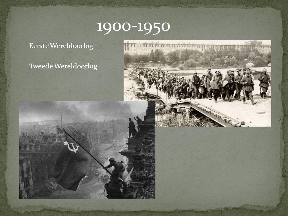 1900-1950 Eerste Wereldoorlog Tweede Wereldoorlog