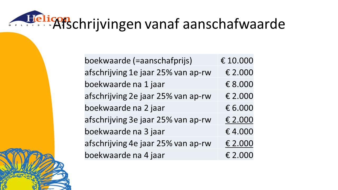 Afschrijvingen vanaf aanschafwaarde boekwaarde (=aanschafprijs)€ 10.000 afschrijving 1e jaar 25% van ap-rw€ 2.000 boekwaarde na 1 jaar€ 8.000 afschrijving 2e jaar 25% van ap-rw€ 2.000 boekwaarde na 2 jaar€ 6.000 afschrijving 3e jaar 25% van ap-rw€ 2.000 boekwaarde na 3 jaar€ 4.000 afschrijving 4e jaar 25% van ap-rw€ 2.000 boekwaarde na 4 jaar€ 2.000