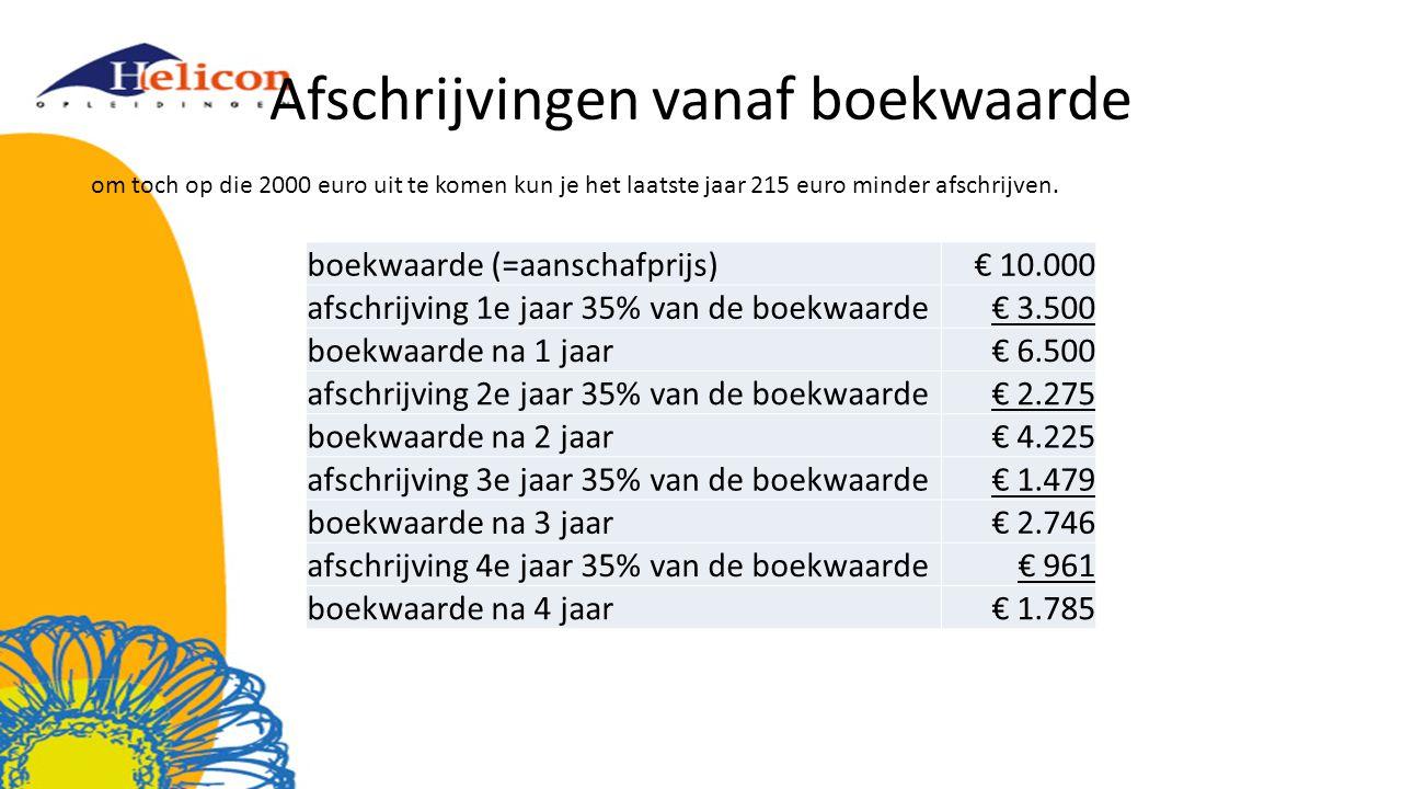 Afschrijvingen vanaf boekwaarde boekwaarde (=aanschafprijs)€ 10.000 afschrijving 1e jaar 35% van de boekwaarde€ 3.500 boekwaarde na 1 jaar€ 6.500 afschrijving 2e jaar 35% van de boekwaarde€ 2.275 boekwaarde na 2 jaar€ 4.225 afschrijving 3e jaar 35% van de boekwaarde€ 1.479 boekwaarde na 3 jaar€ 2.746 afschrijving 4e jaar 35% van de boekwaarde€ 961 boekwaarde na 4 jaar€ 1.785 om toch op die 2000 euro uit te komen kun je het laatste jaar 215 euro minder afschrijven.