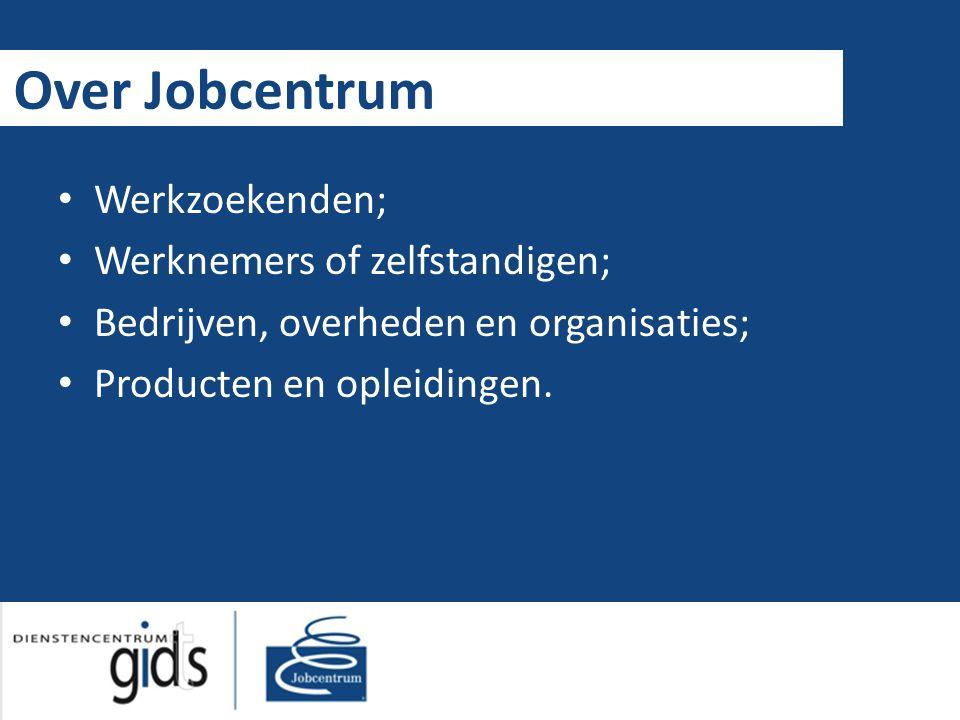 Over Jobcentrum Werkzoekenden; Werknemers of zelfstandigen; Bedrijven, overheden en organisaties; Producten en opleidingen.