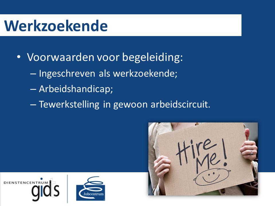 Werkzoekende Voorwaarden voor begeleiding: – Ingeschreven als werkzoekende; – Arbeidshandicap; – Tewerkstelling in gewoon arbeidscircuit.