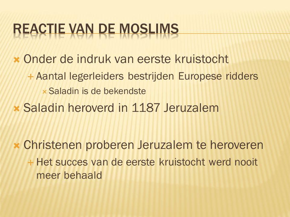  Onder de indruk van eerste kruistocht  Aantal legerleiders bestrijden Europese ridders  Saladin is de bekendste  Saladin heroverd in 1187 Jeruzalem  Christenen proberen Jeruzalem te heroveren  Het succes van de eerste kruistocht werd nooit meer behaald