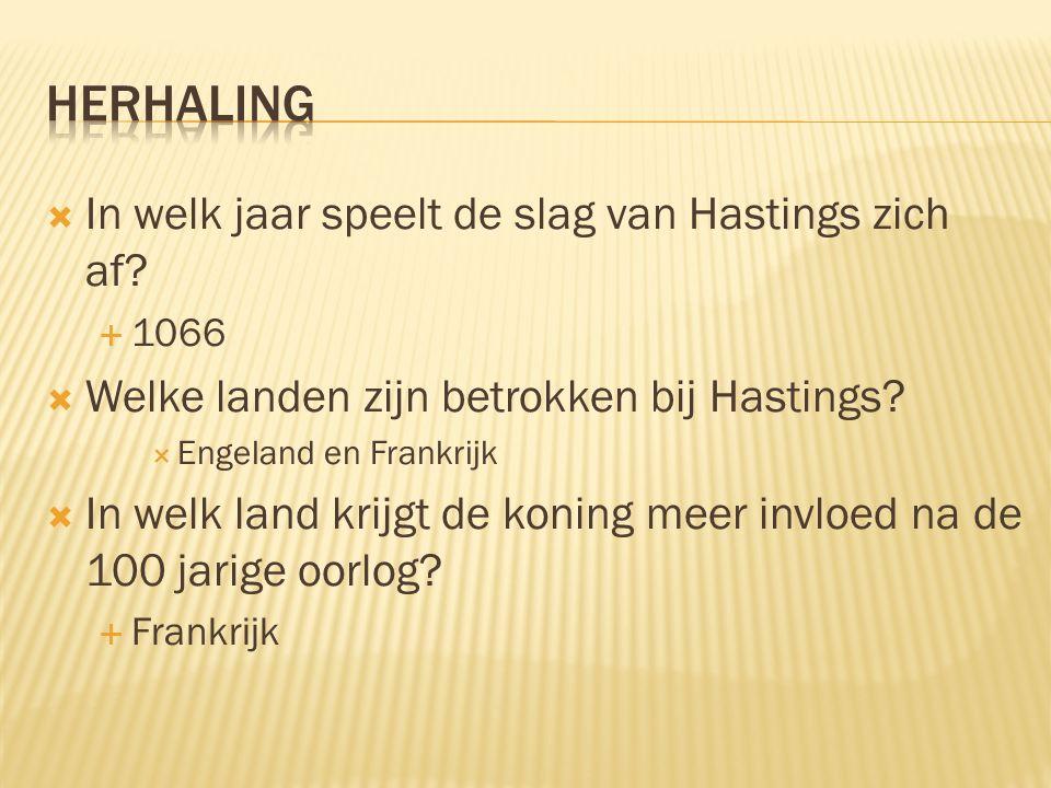  In welk jaar speelt de slag van Hastings zich af?  1066  Welke landen zijn betrokken bij Hastings?  Engeland en Frankrijk  In welk land krijgt d