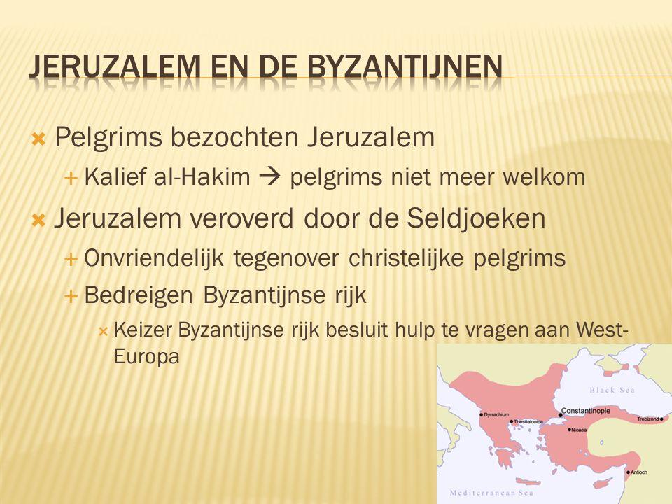  Pelgrims bezochten Jeruzalem  Kalief al-Hakim  pelgrims niet meer welkom  Jeruzalem veroverd door de Seldjoeken  Onvriendelijk tegenover christelijke pelgrims  Bedreigen Byzantijnse rijk  Keizer Byzantijnse rijk besluit hulp te vragen aan West- Europa