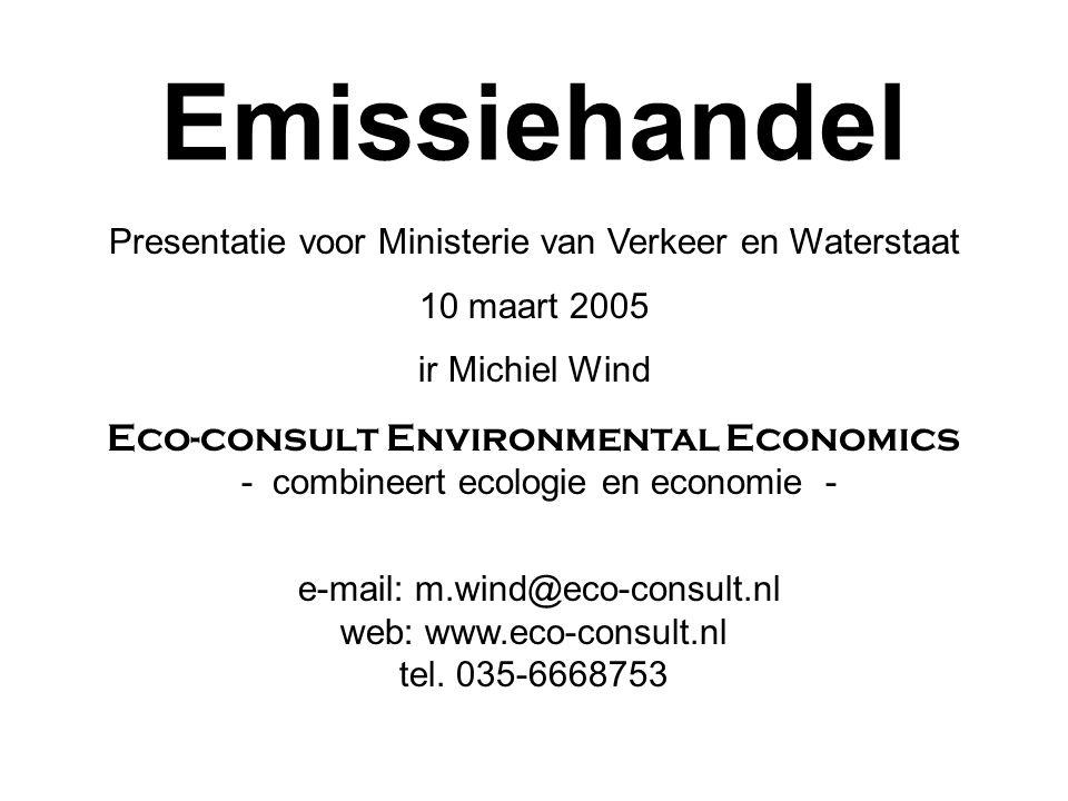 Emissiehandel Presentatie voor Ministerie van Verkeer en Waterstaat 10 maart 2005 ir Michiel Wind Eco-consult Environmental Economics - combineert eco
