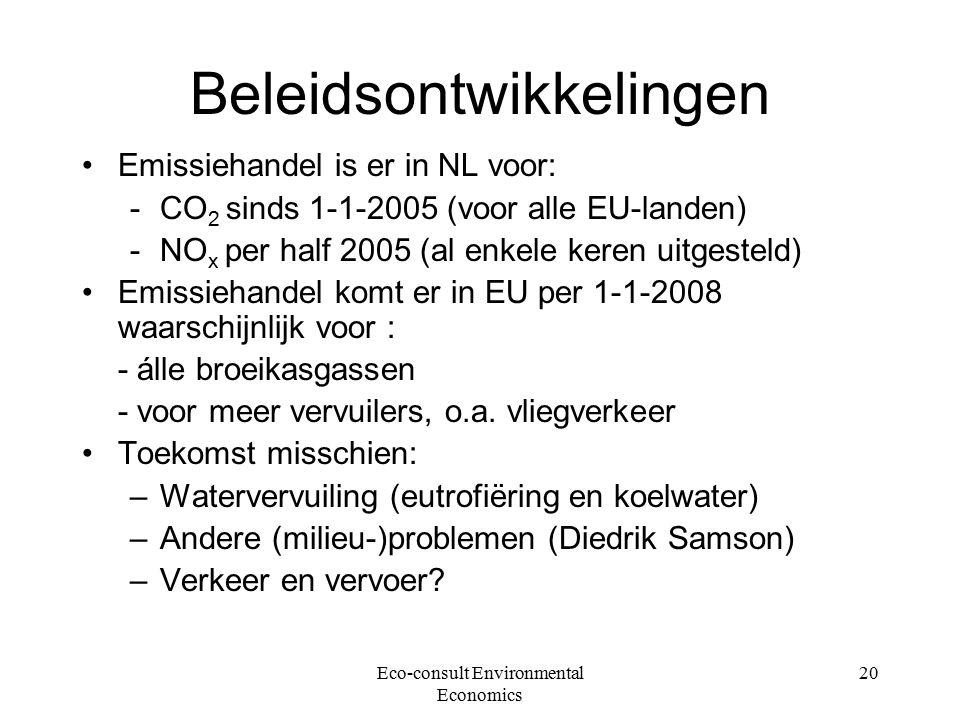 Eco-consult Environmental Economics 20 Beleidsontwikkelingen Emissiehandel is er in NL voor: -CO 2 sinds 1-1-2005 (voor alle EU-landen) -NO x per half 2005 (al enkele keren uitgesteld) Emissiehandel komt er in EU per 1-1-2008 waarschijnlijk voor : - álle broeikasgassen - voor meer vervuilers, o.a.