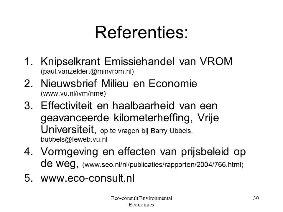 Eco-consult Environmental Economics 30 Referenties: 1.Knipselkrant Emissiehandel van VROM (paul.vanzeldert@minvrom.nl) 2.Nieuwsbrief Milieu en Economie (www.vu.nl/ivm/nme) 3.Effectiviteit en haalbaarheid van een geavanceerde kilometerheffing, Vrije Universiteit, op te vragen bij Barry Ubbels, bubbels@feweb.vu.nl 4.Vormgeving en effecten van prijsbeleid op de weg, (www.seo.nl/nl/publicaties/rapporten/2004/766.html) 5.www.eco-consult.nl