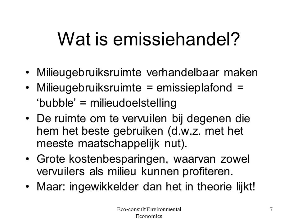 Eco-consult Environmental Economics 7 Wat is emissiehandel.