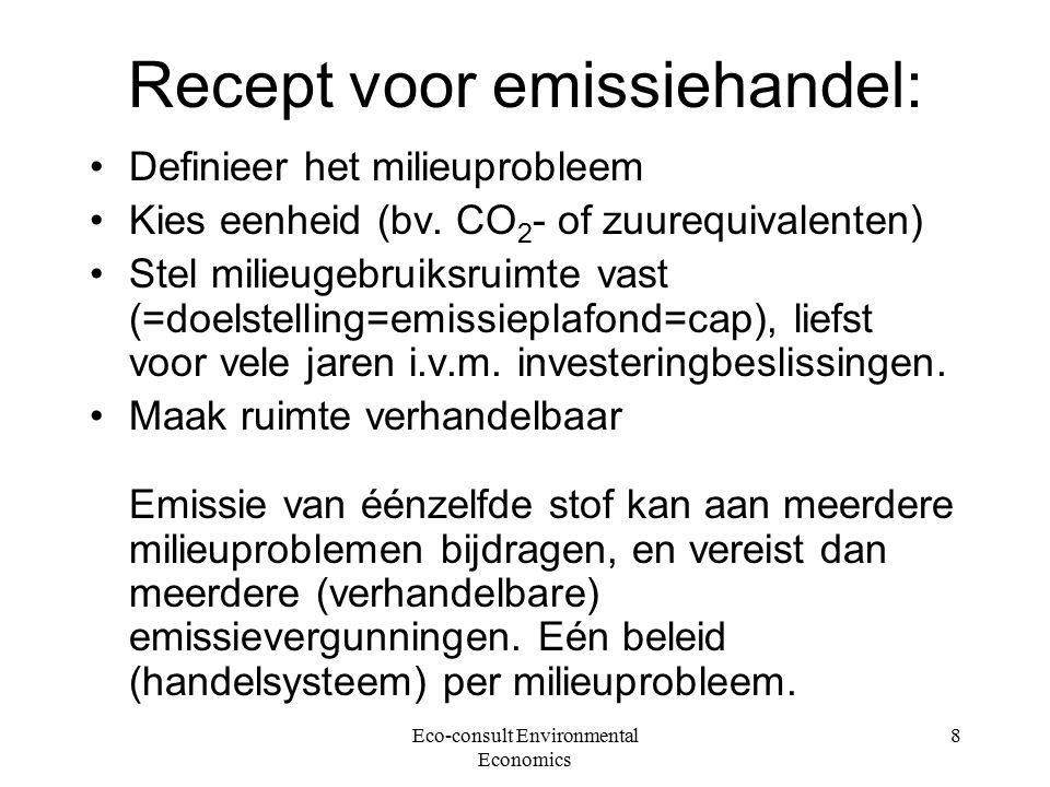 Eco-consult Environmental Economics 8 Recept voor emissiehandel: Definieer het milieuprobleem Kies eenheid (bv.