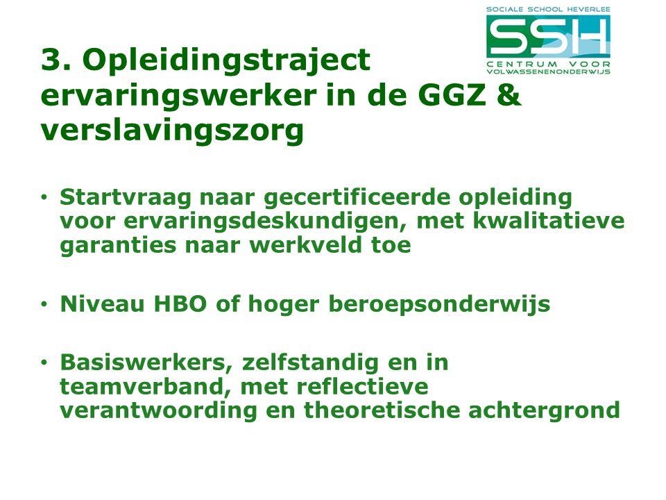 3. Opleidingstraject ervaringswerker in de GGZ & verslavingszorg Startvraag naar gecertificeerde opleiding voor ervaringsdeskundigen, met kwalitatieve