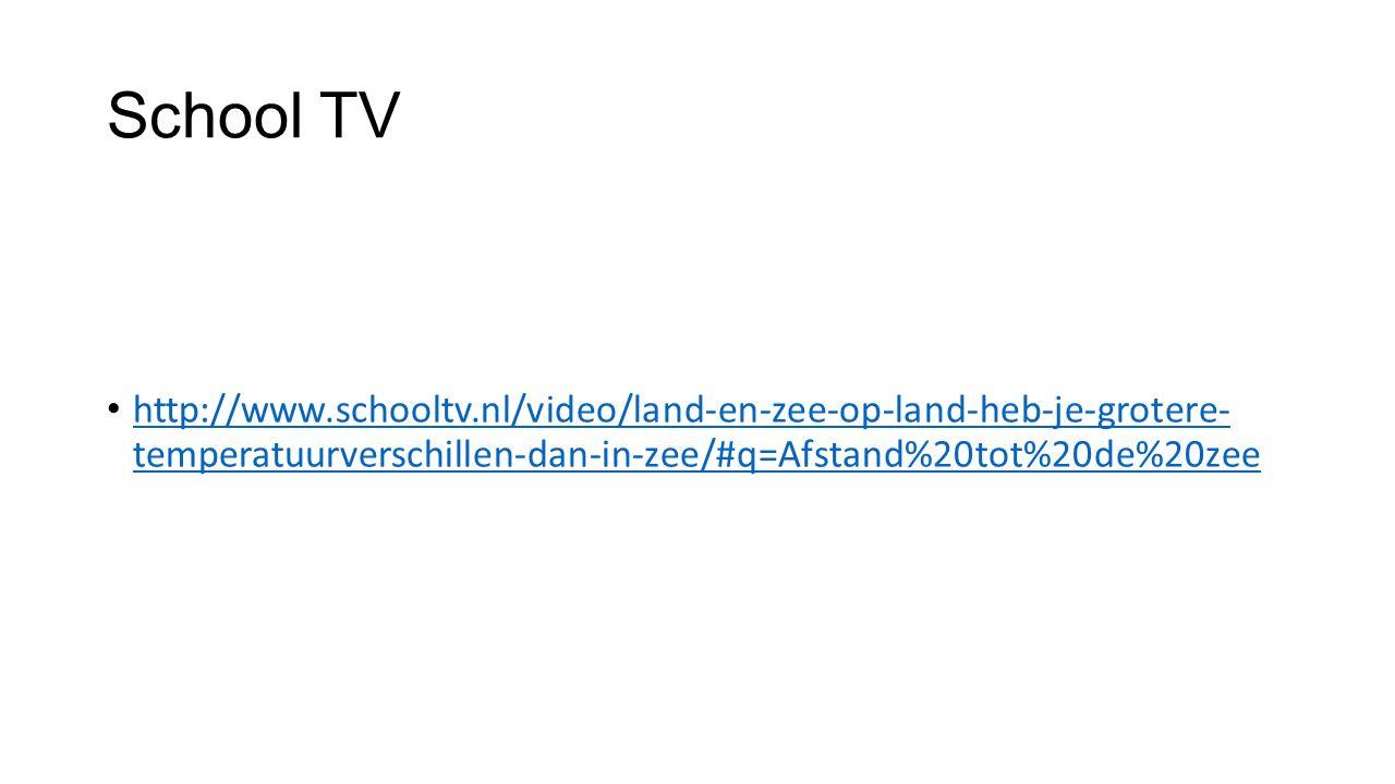 School TV http://www.schooltv.nl/video/land-en-zee-op-land-heb-je-grotere- temperatuurverschillen-dan-in-zee/#q=Afstand%20tot%20de%20zee http://www.sc