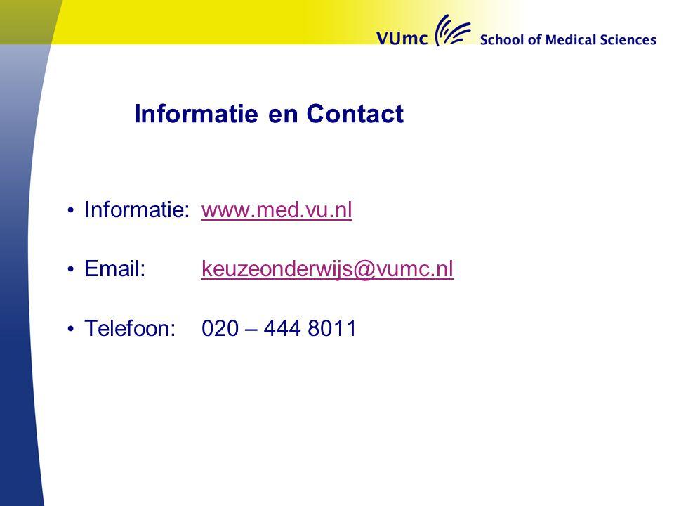 Informatie en Contact Informatie:www.med.vu.nlwww.med.vu.nl Email: keuzeonderwijs@vumc.nlkeuzeonderwijs@vumc.nl Telefoon:020 – 444 8011