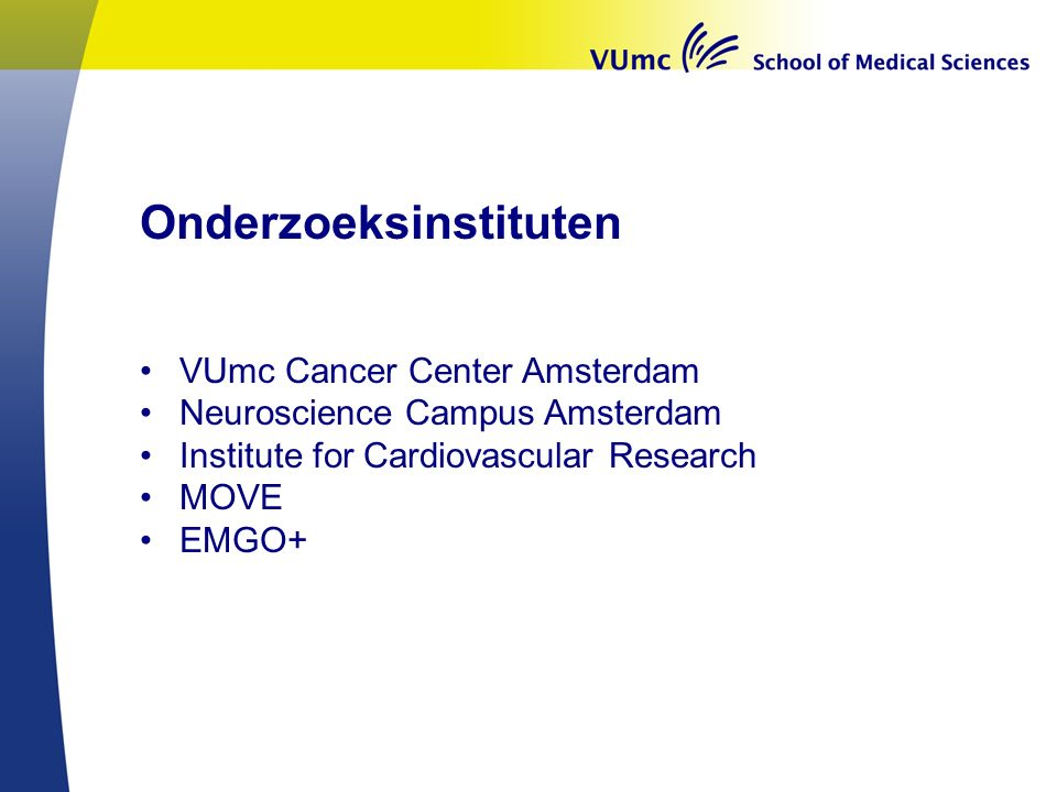 Onderzoeksinstituten VUmc Cancer Center Amsterdam Neuroscience Campus Amsterdam Institute for Cardiovascular Research MOVE EMGO+