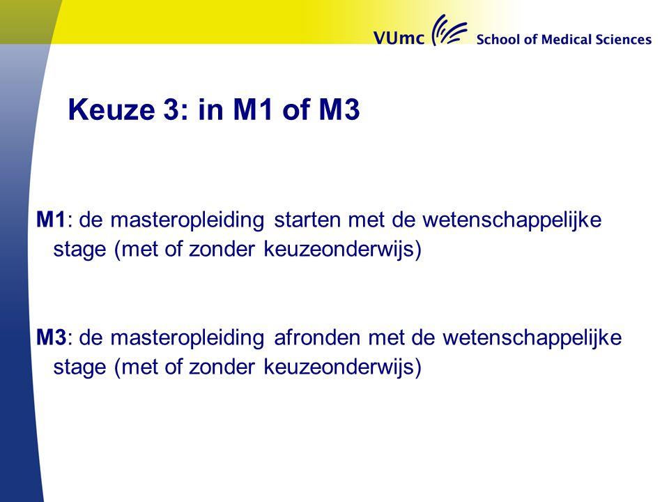 Keuze 3: in M1 of M3 M1: de masteropleiding starten met de wetenschappelijke stage (met of zonder keuzeonderwijs) M3: de masteropleiding afronden met de wetenschappelijke stage (met of zonder keuzeonderwijs)