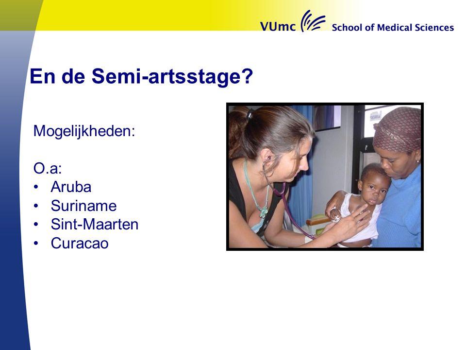 En de Semi-artsstage Mogelijkheden: O.a: Aruba Suriname Sint-Maarten Curacao