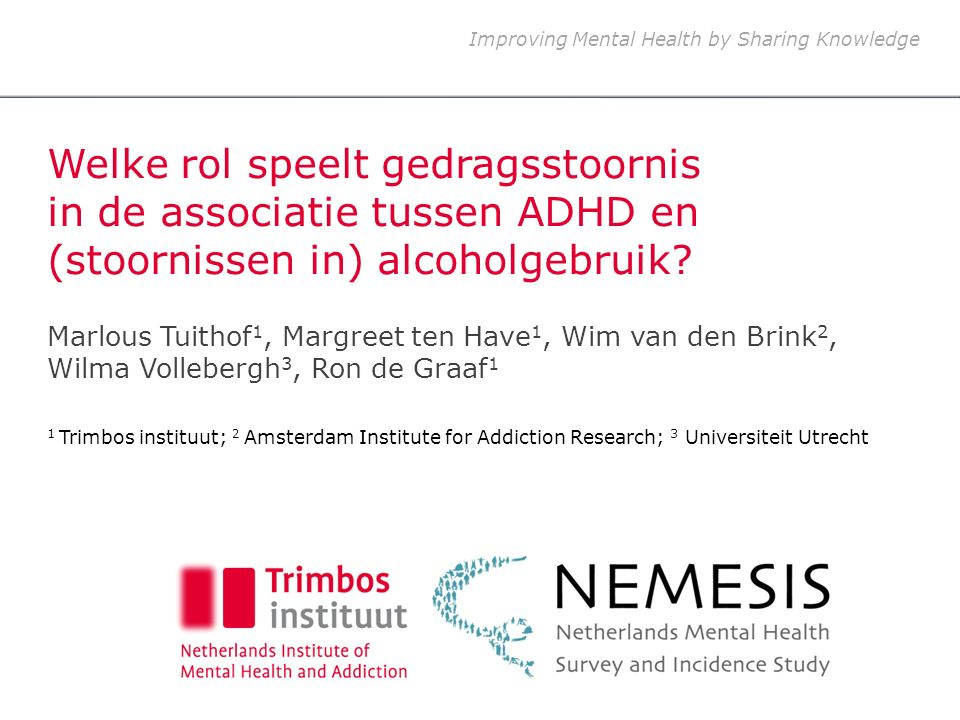Improving Mental Health by Sharing Knowledge Welke rol speelt gedragsstoornis in de associatie tussen ADHD en (stoornissen in) alcoholgebruik.