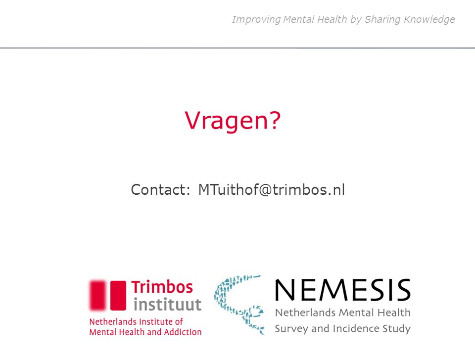 Improving Mental Health by Sharing Knowledge Vragen Contact: MTuithof@trimbos.nl