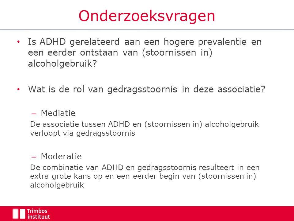 Onderzoeksvragen Is ADHD gerelateerd aan een hogere prevalentie en een eerder ontstaan van (stoornissen in) alcoholgebruik.