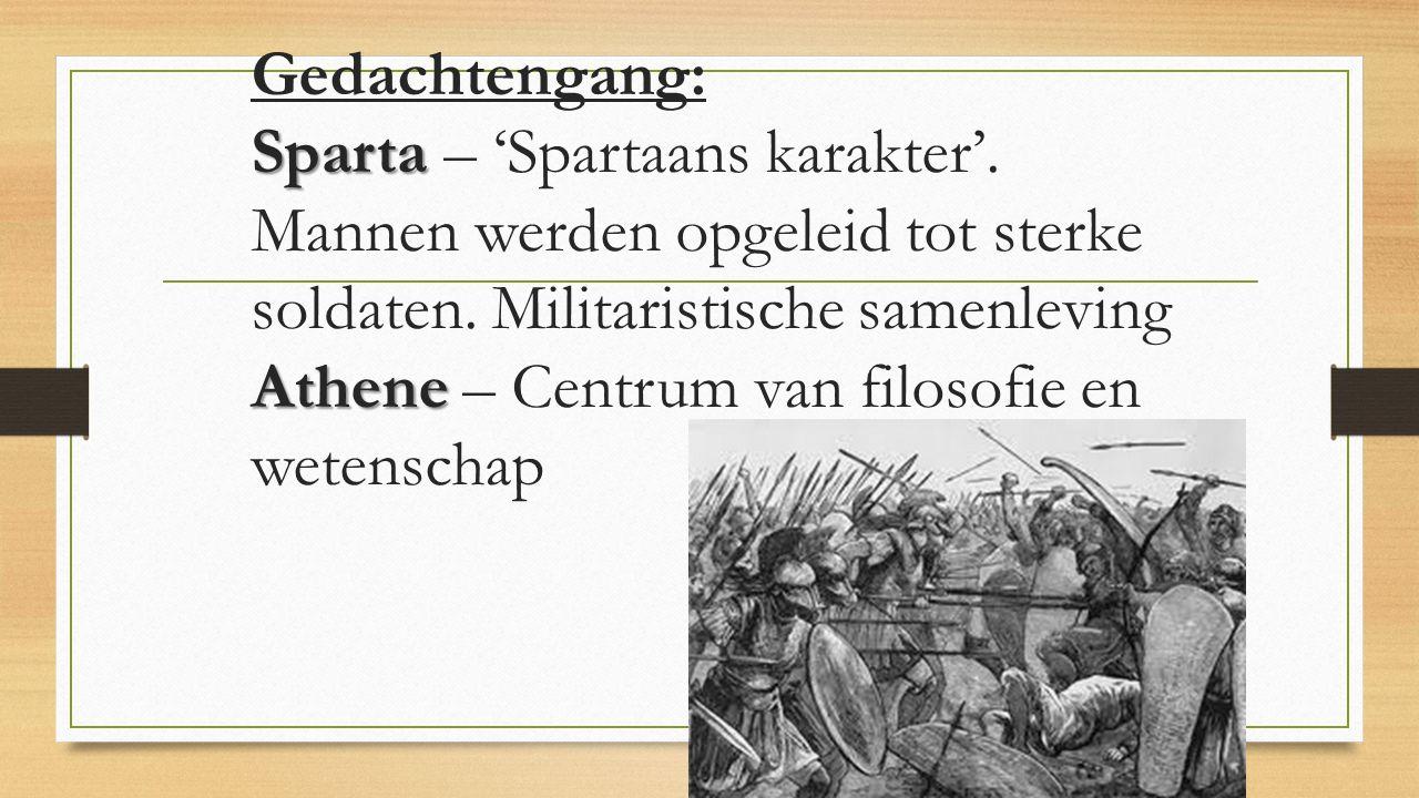 Sparta Athene Gedachtengang: Sparta – 'Spartaans karakter'. Mannen werden opgeleid tot sterke soldaten. Militaristische samenleving Athene – Centrum v