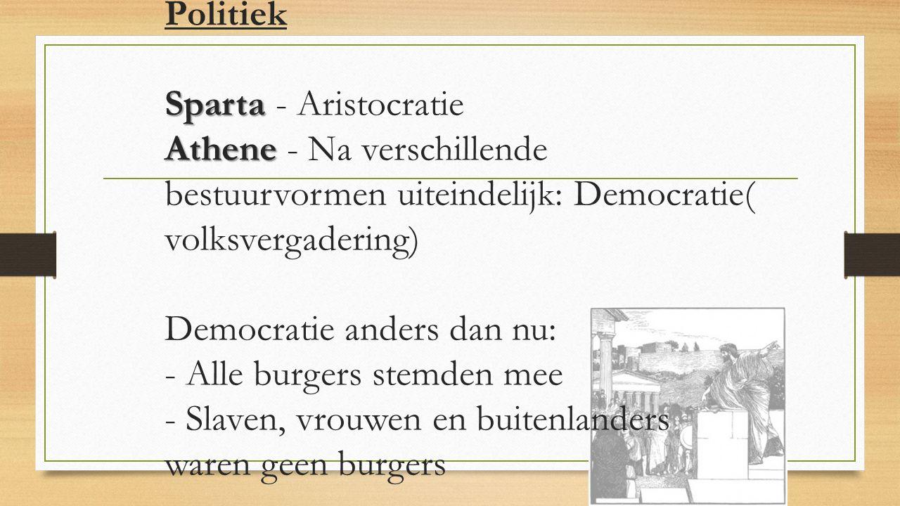 Sparta Athene Politiek Sparta - Aristocratie Athene - Na verschillende bestuurvormen uiteindelijk: Democratie( volksvergadering) Democratie anders dan